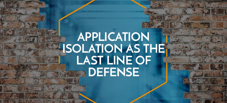 Last Line Of Defense >> Protection First Strategy Application Isolation As The Last Line Of