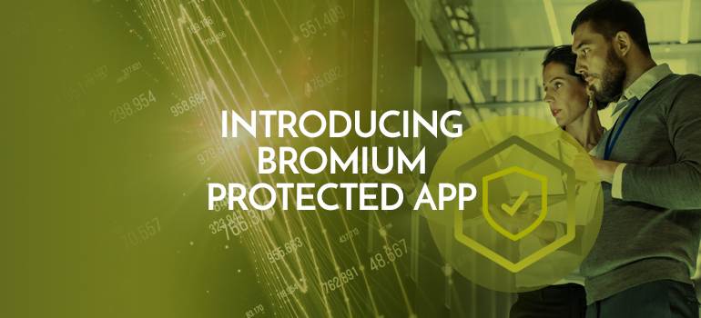 Introducing Bromium Protected App®: Protect Critical Applications Against Compromised Devices