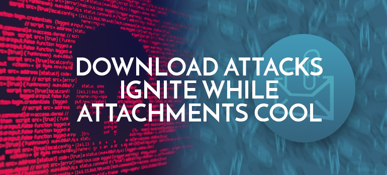 Bromium-Data-Talks-Download-Attacks-Ignite-While-Attachments-Cool
