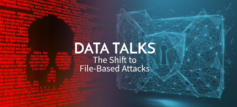 Bromium-Data-Talks-The-Shift-to-File-Based-Attacks