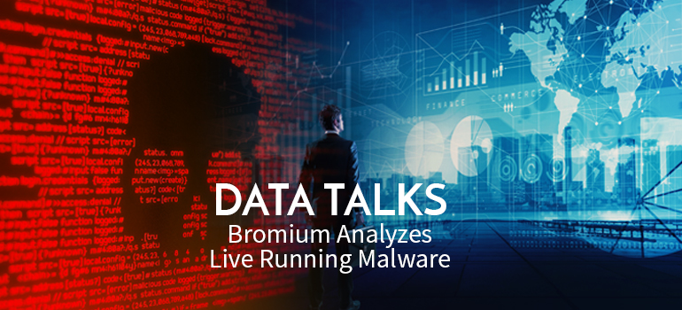 Data Talks: Bromium Analyzes Live Running Malware from a Unique Threat Vantage Point