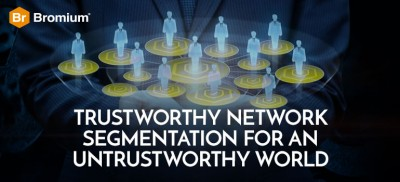 Trustworthy Network Segmentation for an Untrustworthy World Bromium Blog
