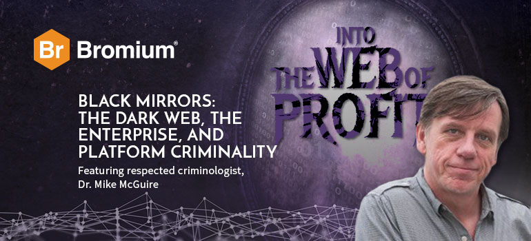Bromium Back Into The Web of Profit: Going undercover in the dark net, uncovering threats to the enterprise