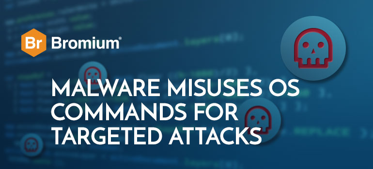Bromium Malware Misuses OS Commands